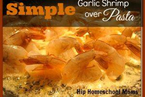Simple Garlic Shrimp over Pasta