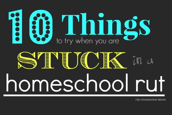 10 Things to Try When You're in a Homeschool Rut