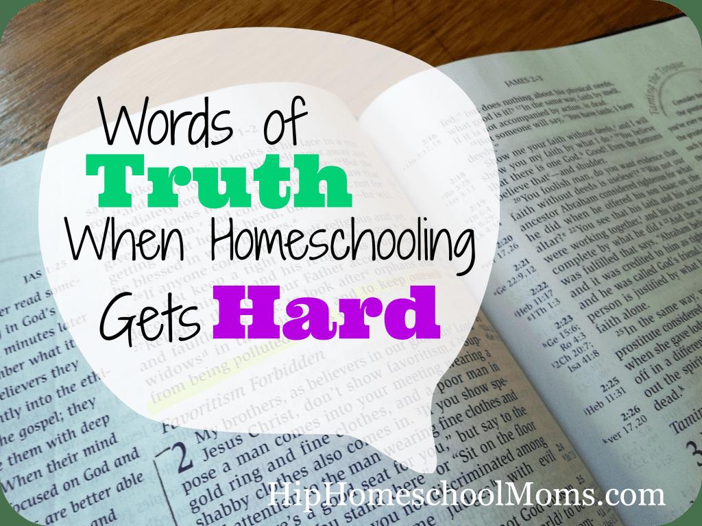 Words of Truth When Homeschooling Gets Hard-Hip Homeschool Moms