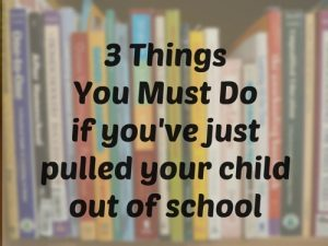 3_things_you_must_do_if_youve_just_pulled_your_child_our_of_school