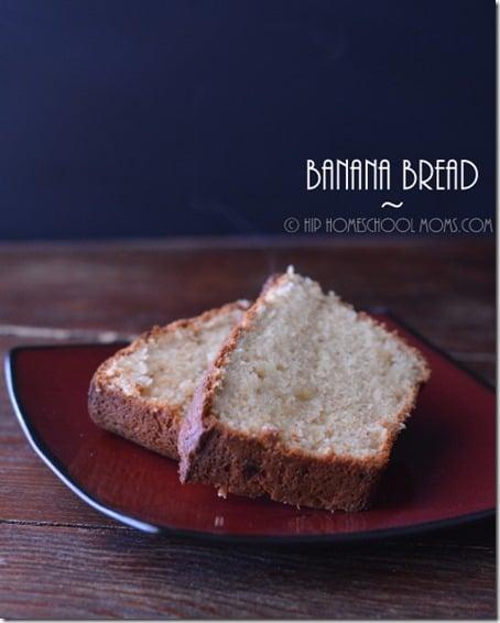 Banana Bread from Hip Homeschool Moms