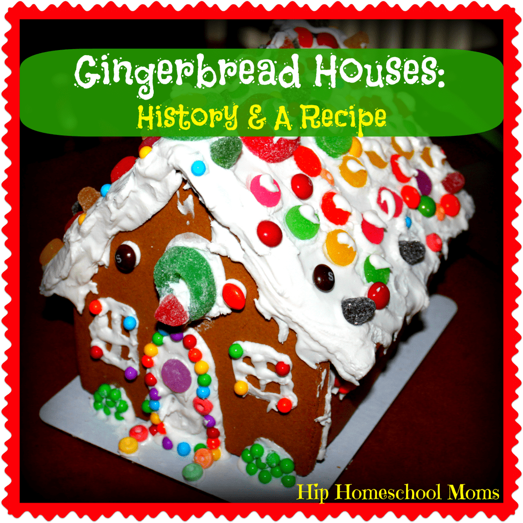 Gingerbread Houses: History & A Recipe from Hip Homeschool Moms