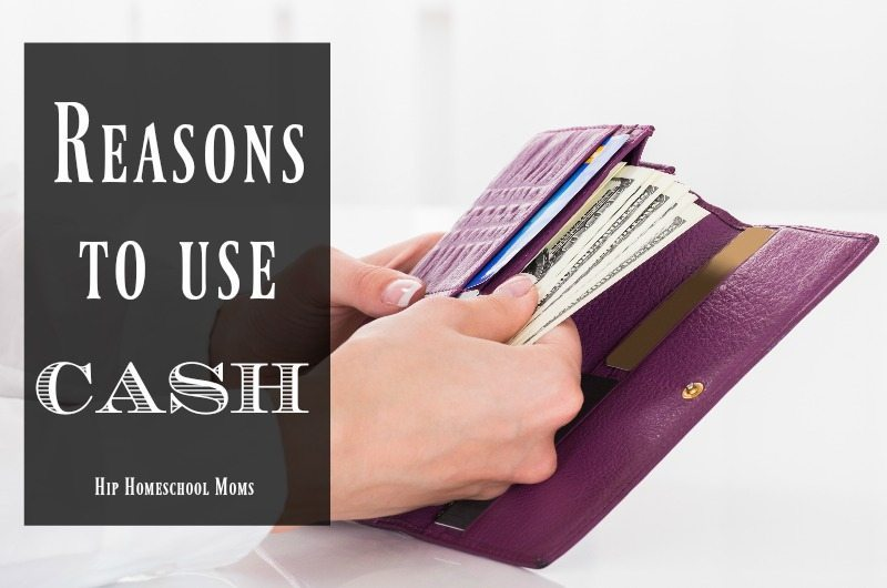Reasons to Use Cash |Hip Homeschool Moms