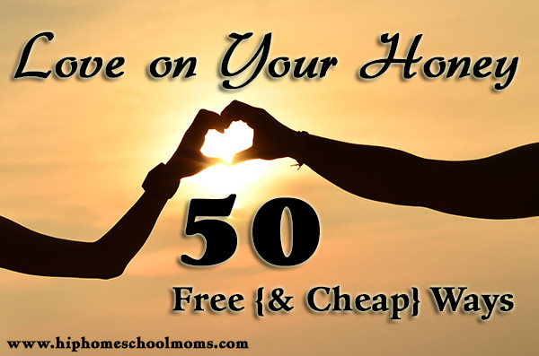 50 Cheap {or FREE} Ways to Show Your Honey You Care
