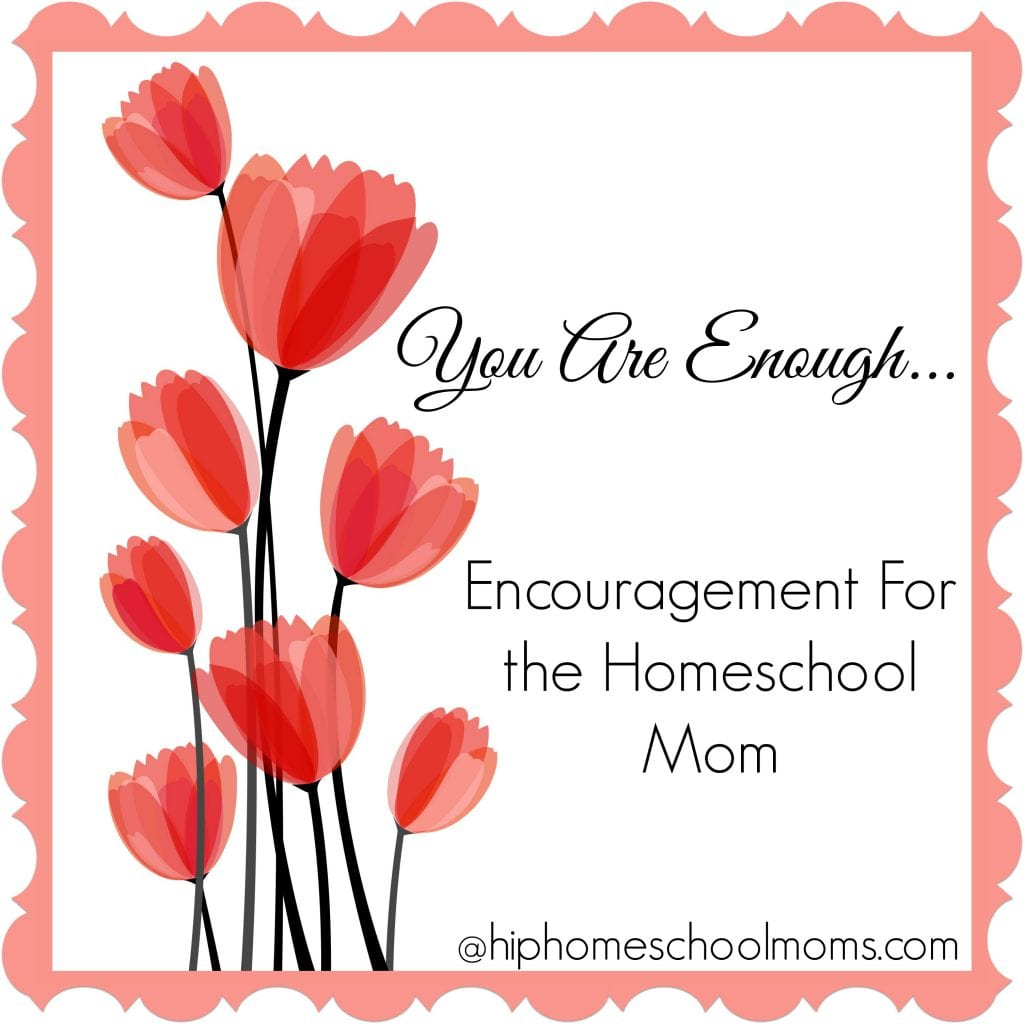 You Are Enough - Encouragement For the Homechool Mom