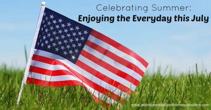 Celebrating Summer Enjoying the Everyday this July 1