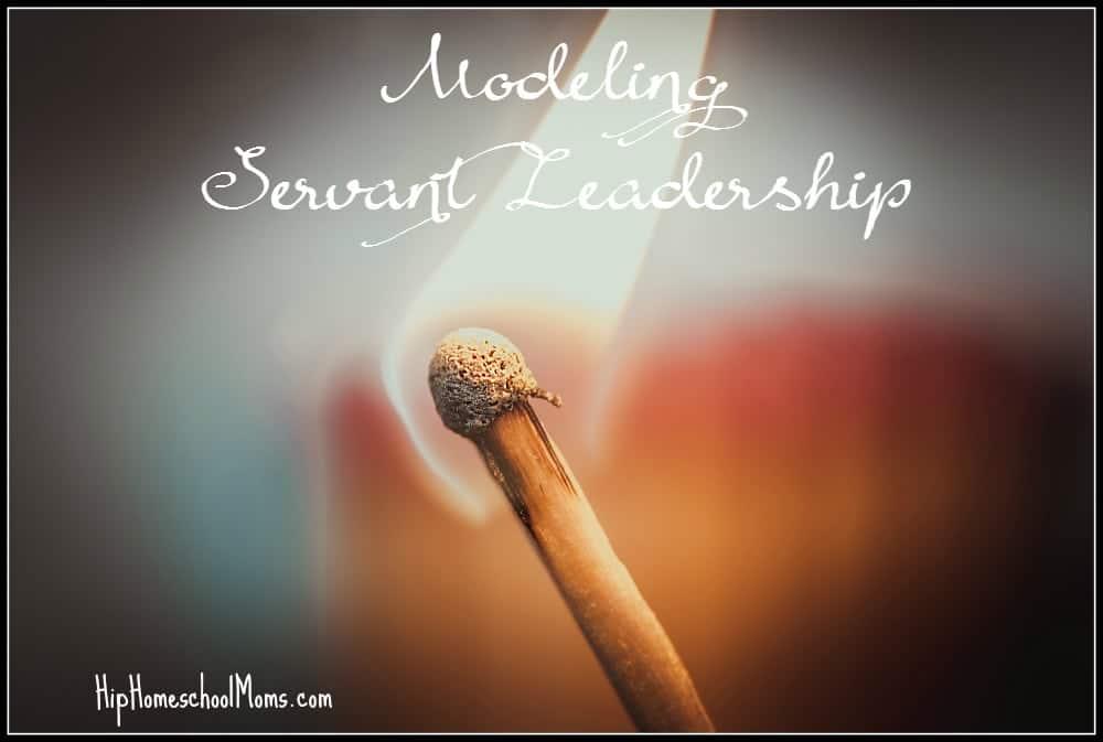 Modeling Servant Leadership | Jennifer at  https://hiphomeschoolmoms.com/