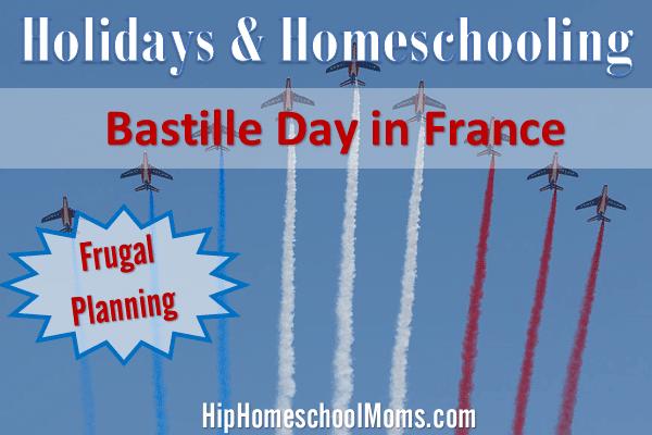 Holidays & Homeschooling - Bastille Day in France