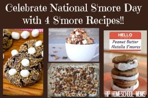 Celebrate National S'more Day with 4 S'more Recipes from Hip Homeschool Moms