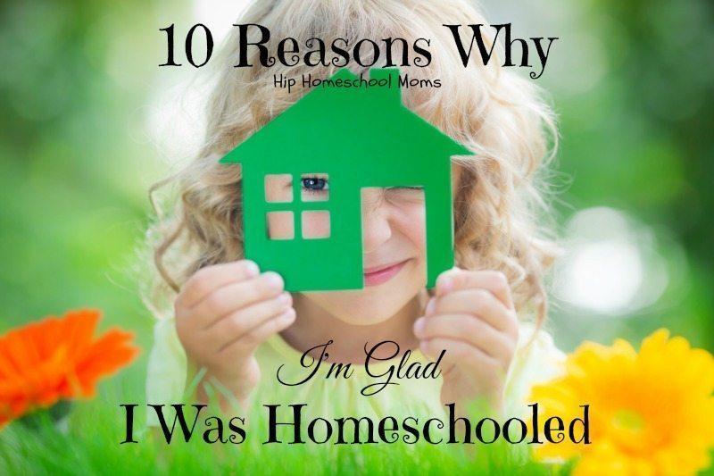 HHM 10 Reasons Why Im Glad I Was Homeschooled