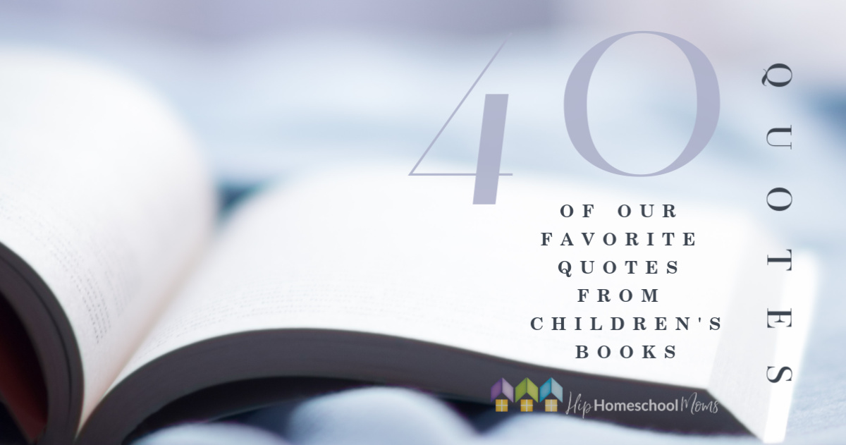 40 Of Our Favorite Quotes From Children S Books Hip Homeschool Moms