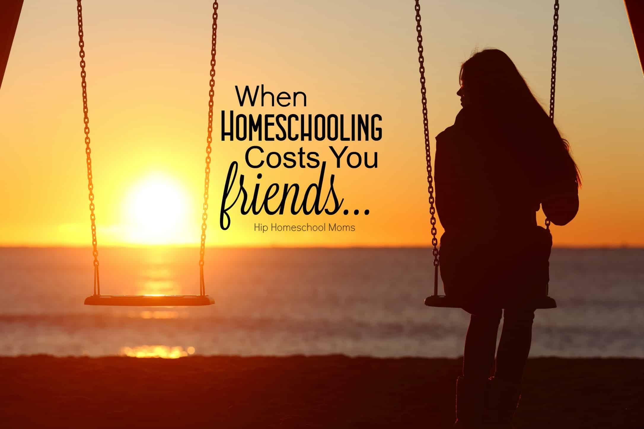 When Homeschooling Costs You Friends | Hip Homeschool Moms