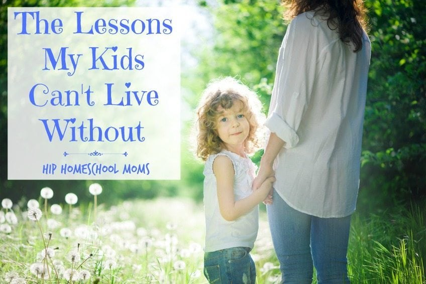 The Lessons My Kids Can't Live Without