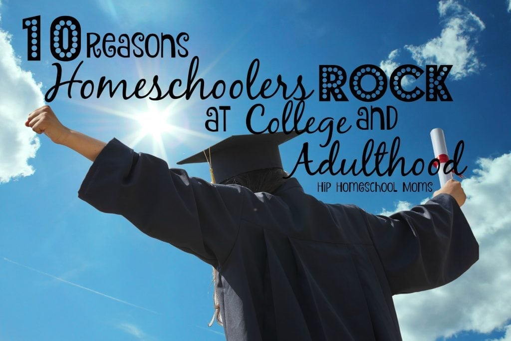 HHM 10 Reasons Homeschoolers Rock at College and Adulthood
