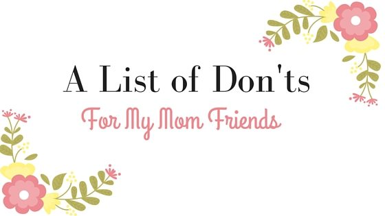 HHM A List of Donts for My Mom Friends