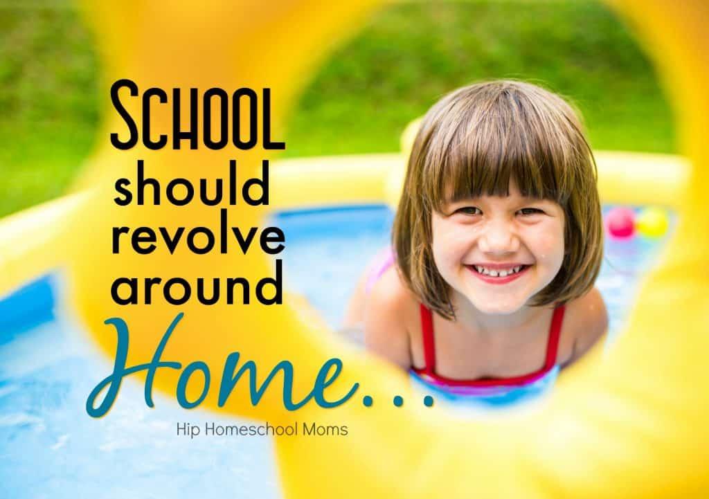 school should revolve around home