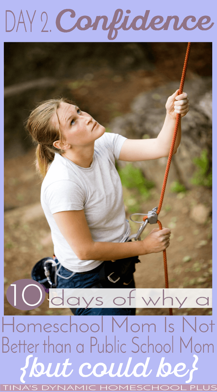 10-Days-Why-A-Homeschool-Mom-Is-Not-Better-Than-a-Public-School-Mom-but-could-be.-Day-2-Confidence-@-Tinas-Dynamic-Homeschool-Plus