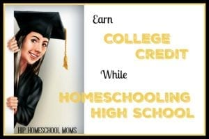 Earn College Credit While Homeschooling High School from Hip Homeschool Moms