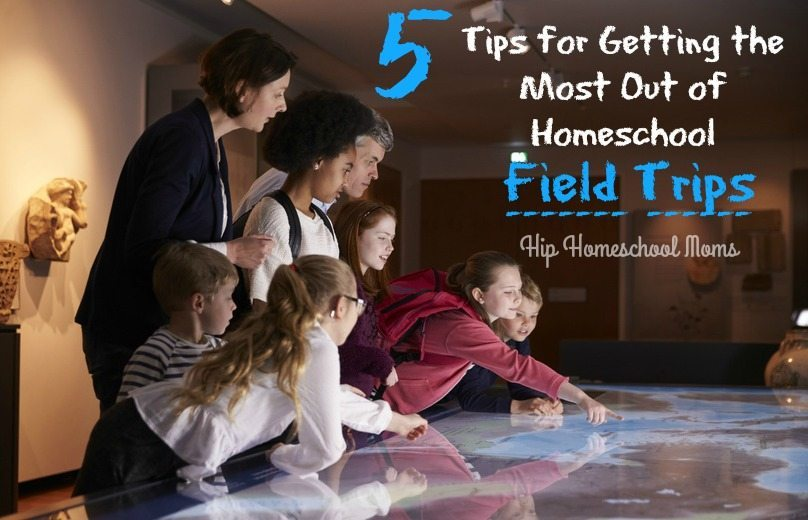5 Tips for Getting the Most Out of Homeschool Field Trips |Hip Homeschool Moms