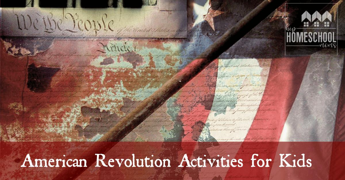American Revolution Activities For Kids Hip Homeschool Moms