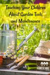 Tips for teaching children about garden tools and maintaining a garden.