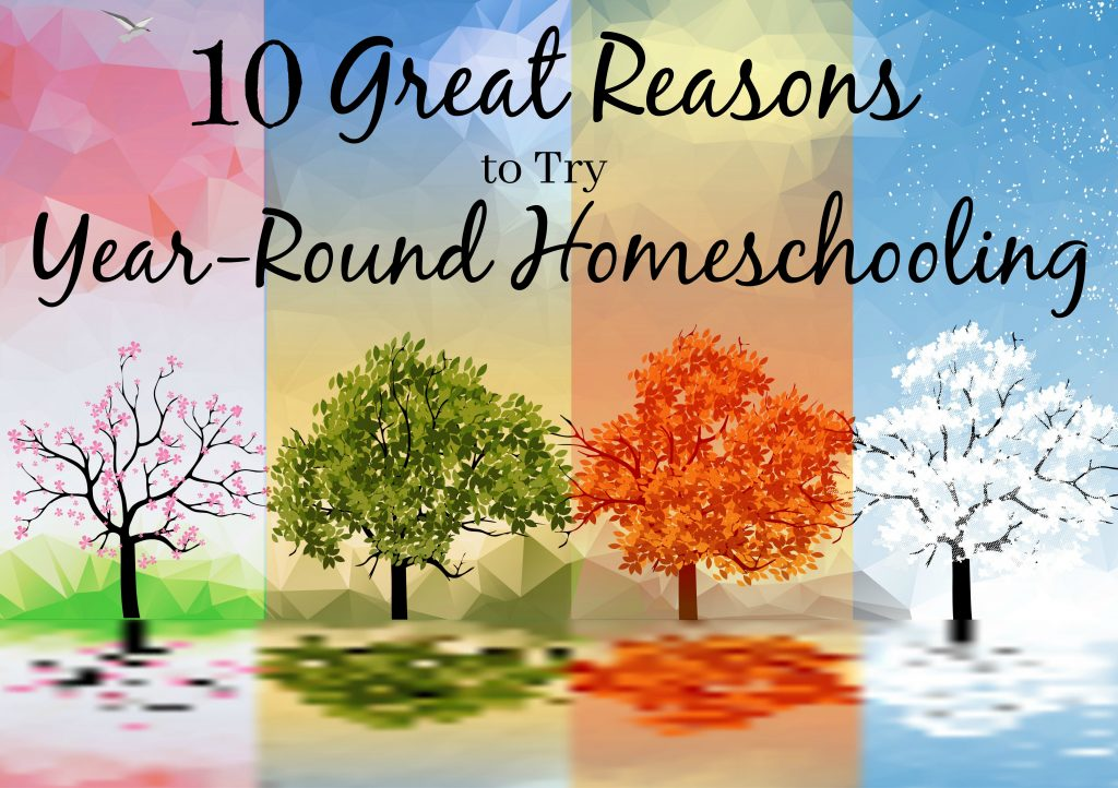 Here are 10 great reasons to give year-round homeschooling a try!