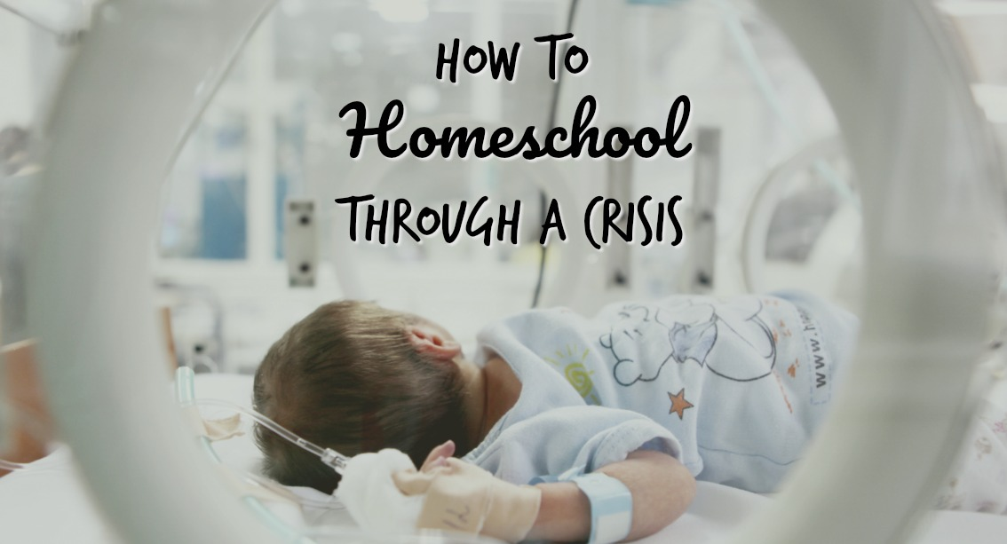 How to homeschool when your family is facing a crisis.
