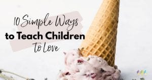 10 simple eays to teach children to love 2